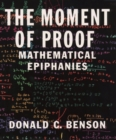 The Moment of Proof : Mathematical Epiphanies - eBook