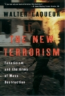 The New Terrorism : Fanaticism and the Arms of Mass Destruction - eBook