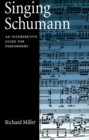 Singing Schumann : An Interpretive Guide for Performers - eBook