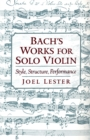 Bach's Works for Solo Violin : Style, Structure, Performance - eBook