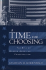 A Time for Choosing : The Rise of Modern American Conservatism - eBook