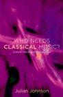 Who Needs Classical Music? : Cultural Choice and Musical Value - eBook