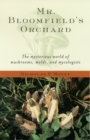 Mr. Bloomfield's Orchard : The Mysterious World of Mushrooms, Molds, and Mycologists - eBook