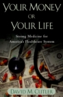 Your Money or Your Life : Strong Medicine for America's Health Care System - eBook