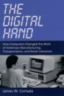 The Digital Hand : How Computers Changed the Work of American Manufacturing, Transportation, and Retail Industries - eBook