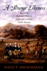A Strange Likeness : Becoming Red and White in Eighteenth-Century North America - eBook