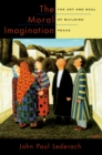 The Moral Imagination : The Art and Soul of Building Peace - eBook