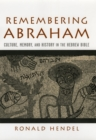 Remembering Abraham : Culture, Memory, and History in the Hebrew Bible - eBook
