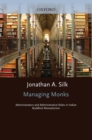Managing Monks : Administrators and Administrative Roles in Indian Buddhist Monasticism - eBook