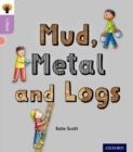 Oxford Reading Tree inFact: Oxford Level 1+: Mud, Metal and Logs - Book