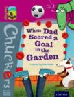 Oxford Reading Tree TreeTops Chucklers: Level 10: When Dad Scored a Goal in the Garden - Book