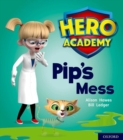 Hero Academy: Oxford Level 2, Red Book Band: Pip's Mess - Book
