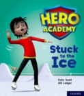 Hero Academy: Oxford Level 5, Green Book Band: Stuck to the Ice - Book