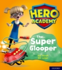 Hero Academy: Oxford Level 5, Green Book Band: The Super Glooper - Book