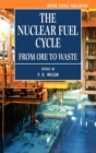The Nuclear Fuel Cycle : From Ore to Waste - Book