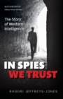 In Spies We Trust : The Story of Western Intelligence - Book
