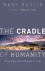 The Cradle of Humanity : How the changing landscape of Africa made us so smart - Book