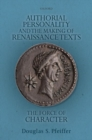 Authorial Personality and the Making of Renaissance Texts : The Force of Character - Book
