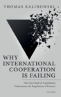 Why International Cooperation is Failing : How the Clash of Capitalisms Undermines the Regulation of Finance - Book