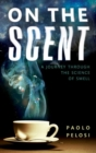 On the Scent : A journey through the science of smell - Book