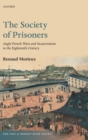The Society of Prisoners : Anglo-French Wars and Incarceration in the Eighteenth Century - Book
