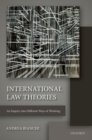 International Law Theories : An Inquiry into Different Ways of Thinking - Book