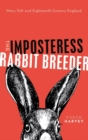 The Imposteress Rabbit Breeder : Mary Toft and Eighteenth-Century England - Book