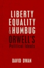 Liberty, Equality, and Humbug : Orwell's Political Ideals - Book