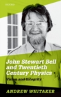 John Stewart Bell and Twentieth-Century Physics : Vision and Integrity - Book