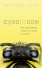 Eyes to See : The Astonishing Variety of Vision in Nature - Book