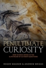The Penultimate Curiosity : How Science Swims in the Slipstream of Ultimate Questions - Book