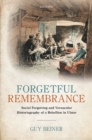 Forgetful Remembrance : Social Forgetting and Vernacular Historiography of a Rebellion in Ulster - Book