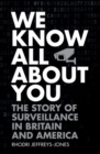 We Know All About You : The Story of Surveillance in Britain and America - Book