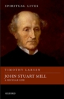 John Stuart Mill : A Secular Life - Book