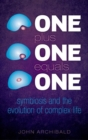 One Plus One Equals One : Symbiosis and the evolution of complex life - Book