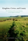 Kingdom, Civitas, and County : The Evolution of Territorial Identity in the English Landscape - Book