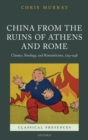 China from the Ruins of Athens and Rome : Classics, Sinology, and Romanticism, 1793-1938 - Book