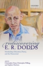 Rediscovering E. R. Dodds : Scholarship, Education, Poetry, and the Paranormal - Book