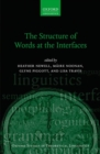 The Structure of Words at the Interfaces - Book