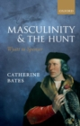 Masculinity and the Hunt : Wyatt to Spenser - Book