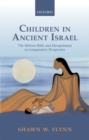 Children in Ancient Israel : The Hebrew Bible and Mesopotamia in Comparative Perspective - Book