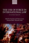 The Use of Force in International Law : A Case-Based Approach - Book