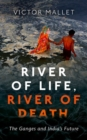 River of Life, River of Death : The Ganges and India's Future - Book