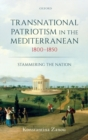 Transnational Patriotism in the Mediterranean, 1800-1850 : Stammering the Nation - Book