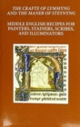 The Craft of Lymmyng and The Maner of Steynyng : Middle English Recipes for Painters, Stainers, Scribes, and Illuminators - Book