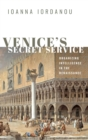 Venice's Secret Service : Organizing Intelligence in the Renaissance - Book