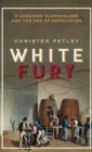 White Fury : A Jamaican Slaveholder and the Age of Revolution - Book