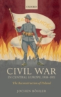 Civil War in Central Europe, 1918-1921 : The Reconstruction of Poland - Book