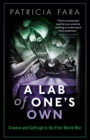 A Lab of One's Own : Science and Suffrage in the First World War - Book