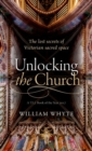 Unlocking the Church : The lost secrets of Victorian sacred space - Book